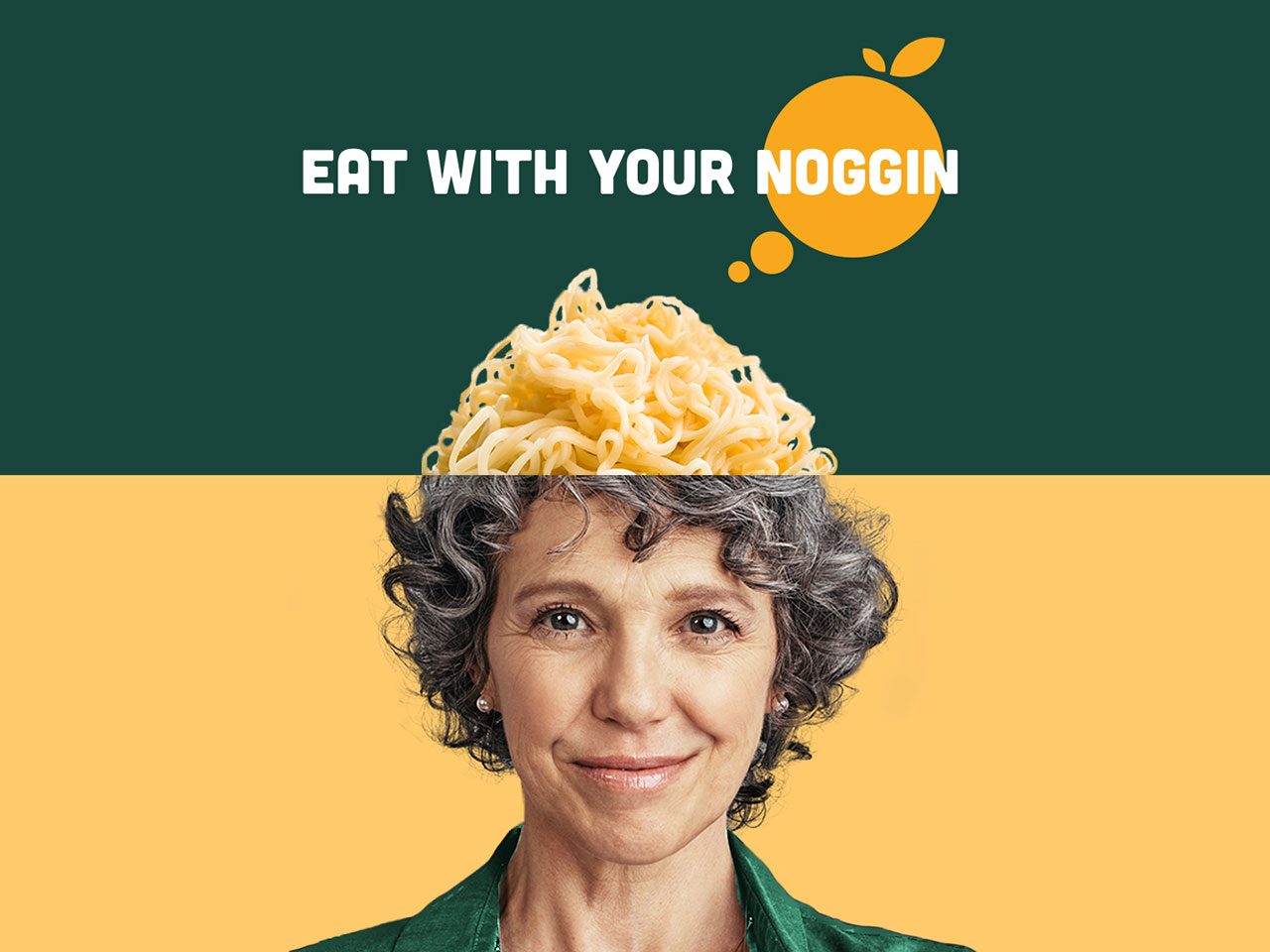"""Eat with your noggin"""